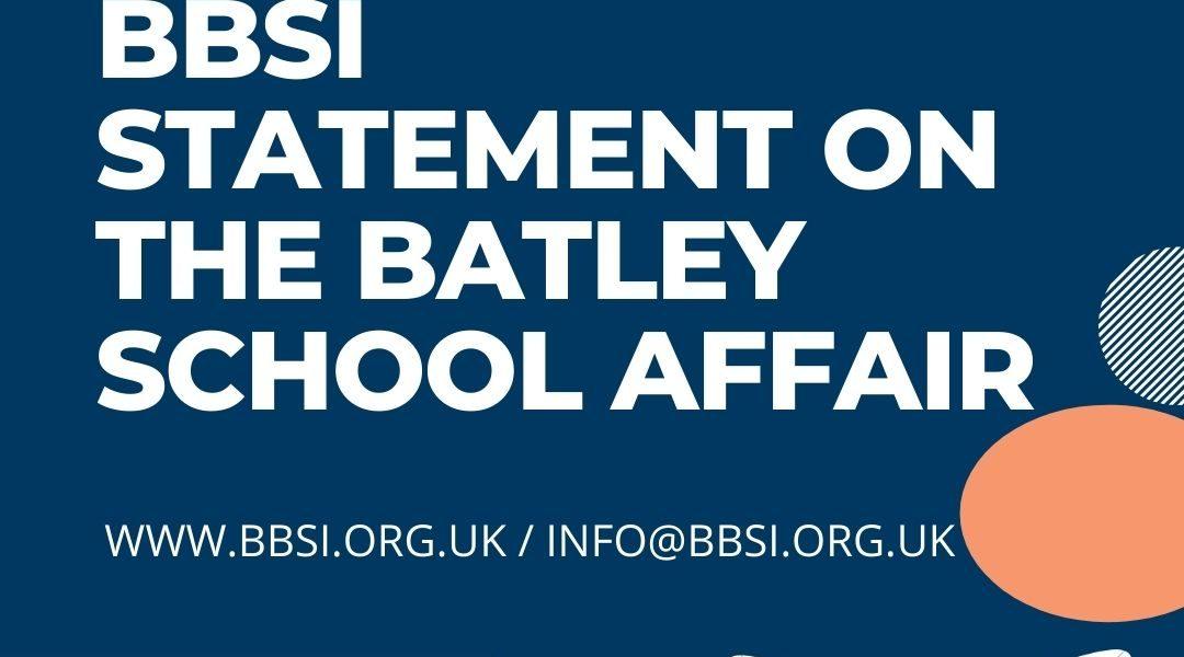 BBSI STATEMENT ON THE BATLEY SCHOOL AFFAIR